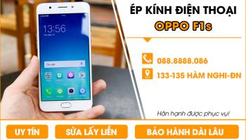 Ép kính Oppo F1s Đà Nẵng lấy ngay, chính hãng, giá rẻ.